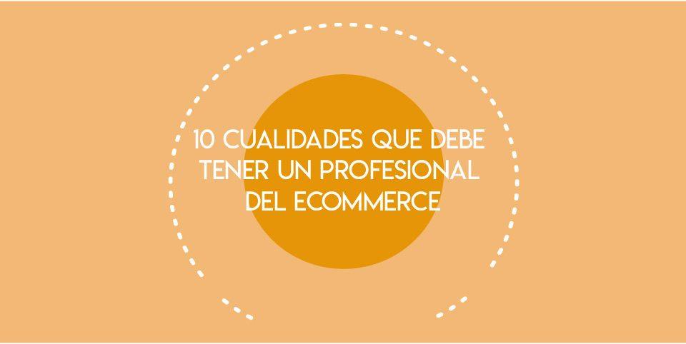 10 cualidades Profesional Ecommerce