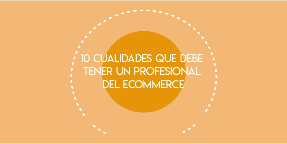 10 cualidades Profesional Ecommerce